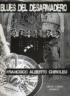 Blues Del Desarmadero-francisco Alberto Chiroleu-libros