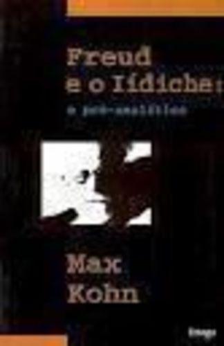 Livro Freud E O Lídiche: O Pré-analítico Max Kohn