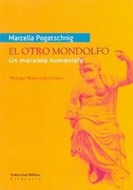 Otro Mondolfo, El. Un Marxista Humanista. Pogatschnig, Marce
