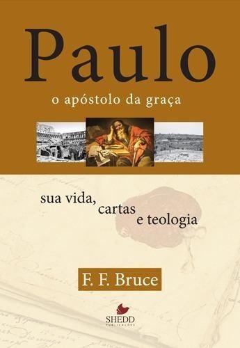Paulo O Apóstolo Da Graça Sua Vida Cartas E Teologia Livro