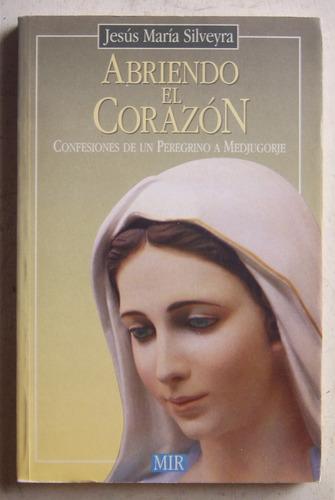 Abriendo El Corazón / Jesús María Silveyra
