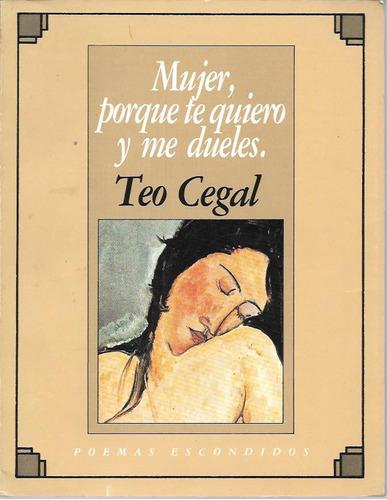 Mujer, Porque Te Quiero Y Me Dueles - Teo Cegal -del Cueto