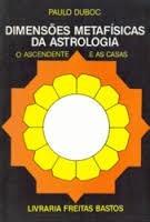 Dimensões Metafísicas Da Astrologia - Paulo Duboc