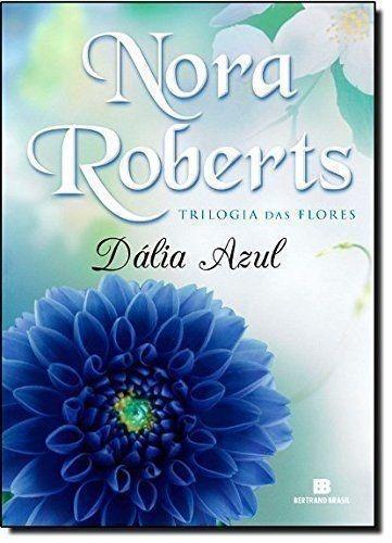 Livro Dália Azul (trilogia Das Flores) Nora Roberts