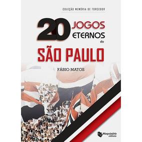 Livro 20 Jogos Eternos Do São Paulo - Fábio Matos