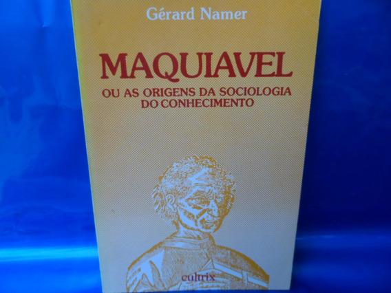 Maquiavel Origens Sociologia Do Conhecimento Gérard Namer
