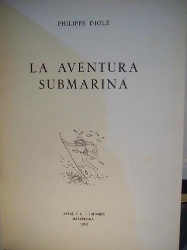 Adp La Aventura Submarina Philippe Diole / Ed Ayma 1953