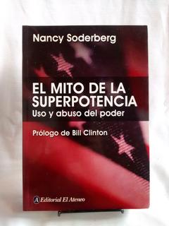 El Mito De La Superpotencia. Poder Nancy Soderberg El Ateneo