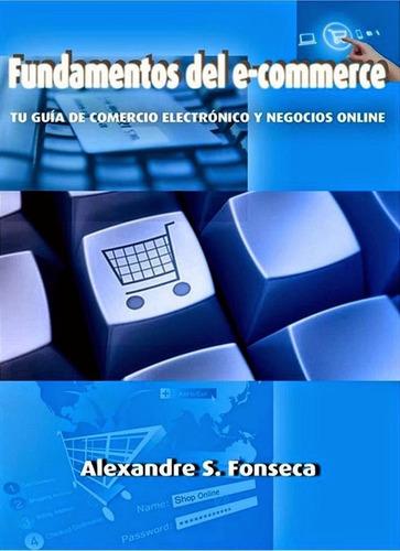 Fundamentos Del E-commerce Tu Guía De Comercio Electrónico
