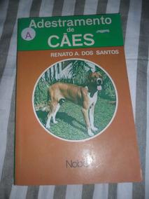 Adestramento De Cães - Renato A. Dos Santos