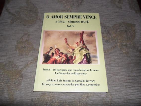 Livro O Amor Sempre Vence - A Cruz Símbolo Da Fé Vol. V