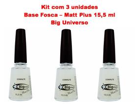 Kit Com 3 Pçs - Base Fosca Matt Plus - 15,5ml - Big Universo