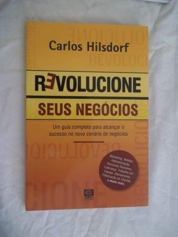 Livro - Carlos Hilsdorf - Revolucione Seus Negócios