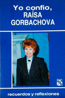 Yo Confío. Raisa Gorbachova. Recuerdos Y Reflexiones. 1991