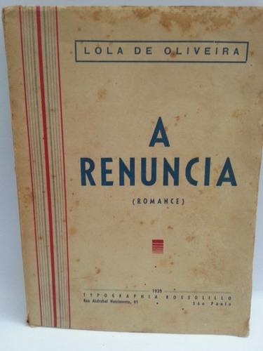 Livro (ln): Oliveira, Lola - A Renuncia ( Romance )