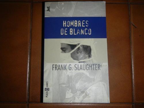 Hombres De Blanco - Frank G. Slaughter - Plaza & Janes