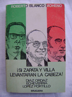 ¡ Si Zapata Y Villa Levantaran La Cabeza! - R. Blanco Moheno