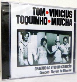 Cd Tom Vinícius Toquinho Miucha - Ao Vivo No Canecão