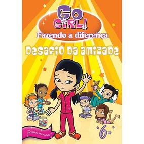 Livro: Go Girl -fazendo A Diferença 6 - O Desafio Da Amizade