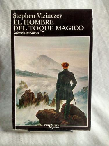 Imagen 1 de 5 de El Hombre Del Toque Magico Stephen Vizinczey Tusquets Grande
