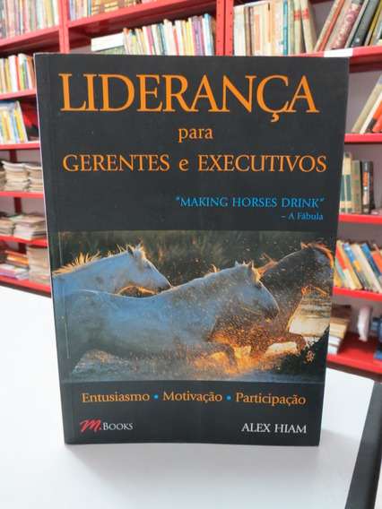 Livro Liderança Para Gerentes E Executivos Alex Hiam