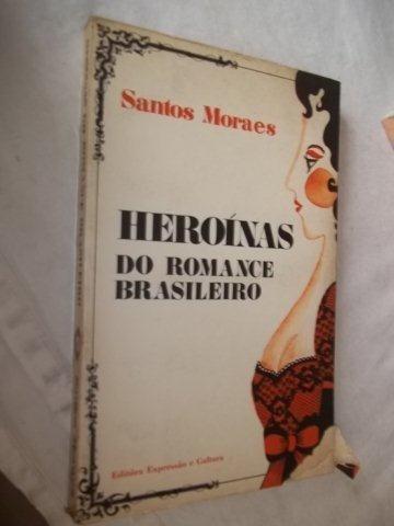 Livro - Heroinas Do Romance Brasileiro - Literatura Nacional