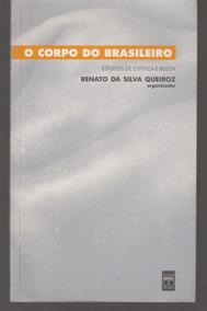 O Corpo Brasileiro - Renato Silva Queiróz