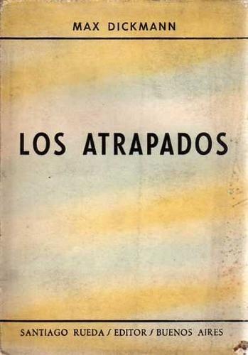 Los Atrapados - Max Dickmann - Santiago Rueda Editor