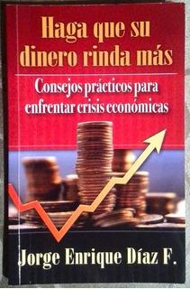 Haga Que Su Dinero Rinda Más - Jorge Enríque Díaz