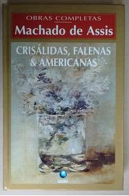 Machado De Assis Crisalidas Falenas E Americanas