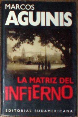La Matríz Del Infierno - Marcos Aguinis - Sudamericana