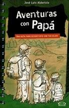 Aventuras Con Papa. Una Guia Para Divertirte Con Tus Hijos;