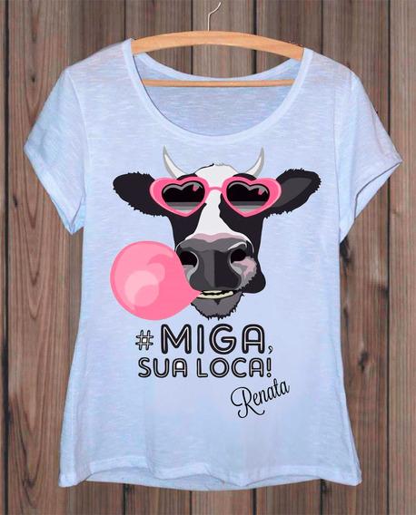 Camiseta Personalizada T-shirt Feminina Miga Sua Loca