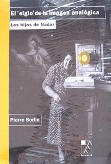 El Siglo De La Imagen Analógica, Pierre Sorlin, Ed. La Marca