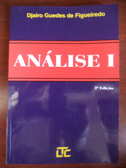 Análise Matemática 1 = Djairo Guedes = Ano 2008 Editora Ltc