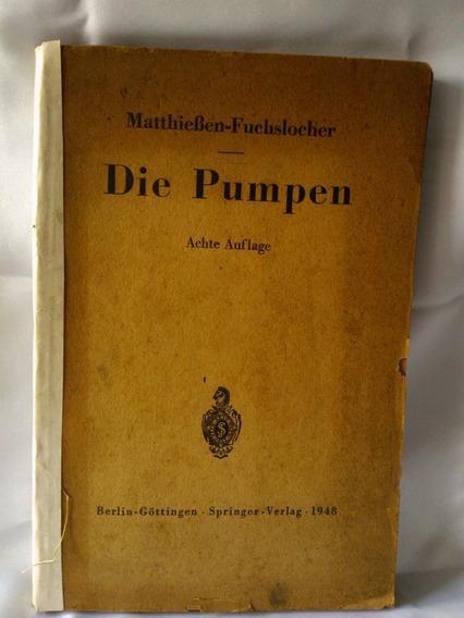 Antigo E Raro Livro Die Pumpen- As Bombas- Alemão- Nº 1016g
