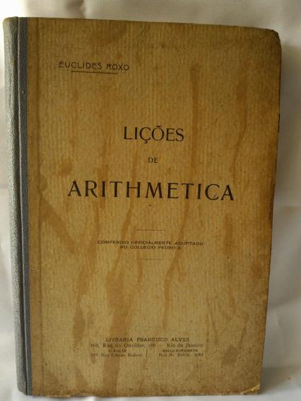 Antigo E Raro Livro Lições De Arithmetica- E. Roxo- Nº 1018g