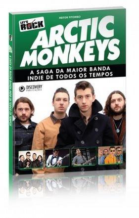Livro Arctic Monkeys A Saga Da Maior Banda Indie Discovery