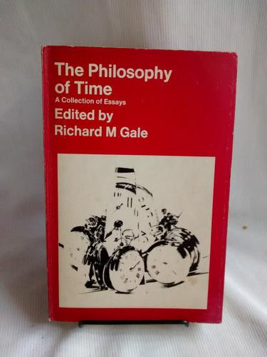 The Philosophy Of Time. Edited By Ricard M. Gale - En Ingles