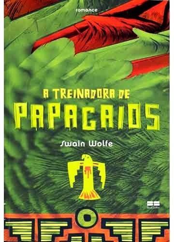 Livro A Treinadora De Papagaios - De Swain Wolfe - Novo Raro