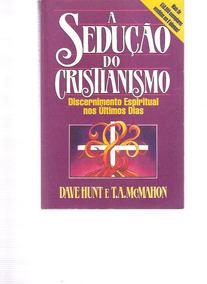 A Sedução Do Cristianismo - Dave Hunt - 1995
