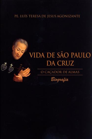 Vida De São Paulo Da Cruz - O Caçador De Almas
