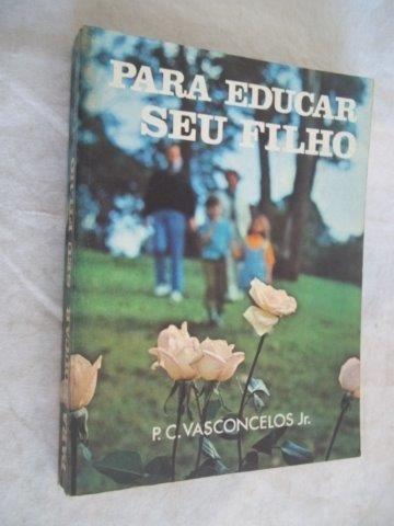 * Livro - P.c.vasconcelos - Para Educar Seu Filho - Religião