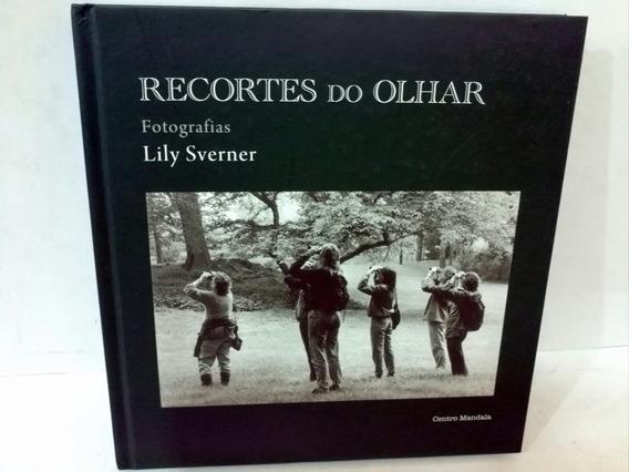Livro Recortes Do Olhar Lily Sverner * Autografado***