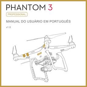 Phantom 3 Professional - Manual Do Usuário Em Português