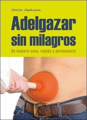 Adelgazar Sin Milagros De Carlos Abehsera - Libro Digital