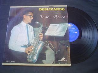 Lp João Neves -deslizando - Cantagalo -1965 - Mono -relíquia