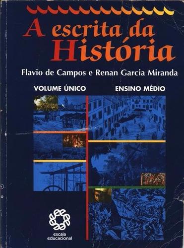 A Escrita Da Historia - Flavio De Campos E Renan Garcia