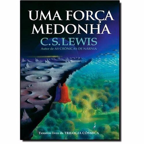Uma Força Medonha - 3º Livro Da Trilogia Cósmica - C.s.lewis