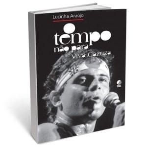 Livro - O Tempo Não Para - Viva Cazuza - Lucinha Araújo
